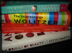 An Object of Beauty - Steve Martin Tiny Beautiful Things – Cheryl Strayed The Interestings – Meg Wolitzer The Post-Birthday World – Lionel Shriver